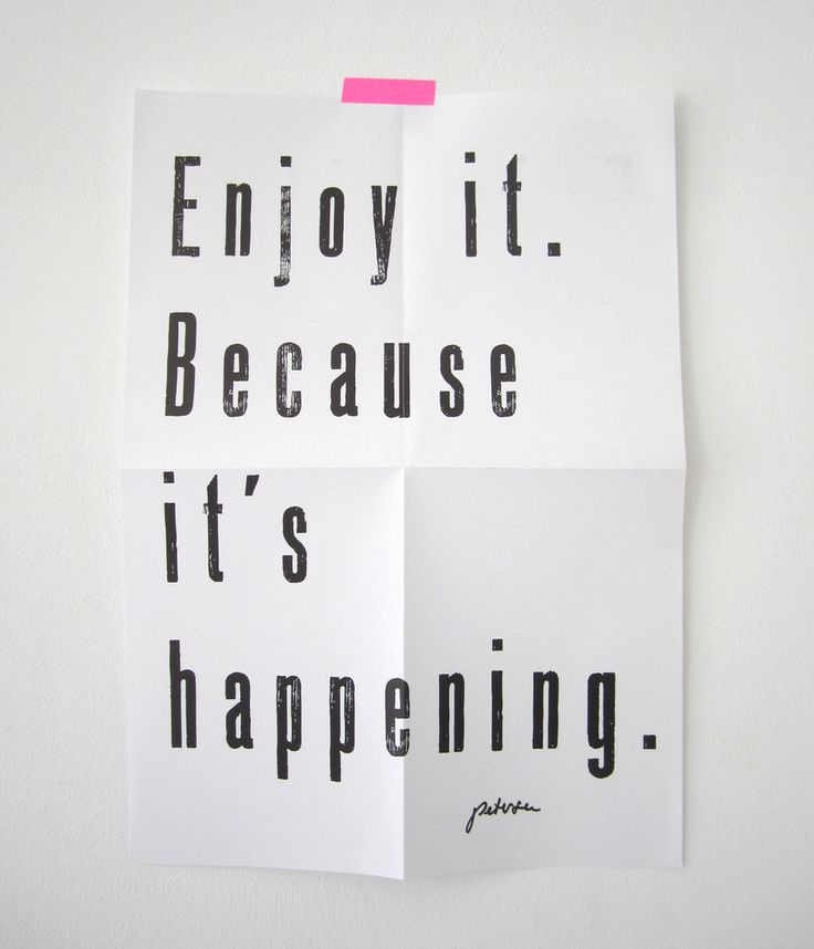 Enjoy It because it is happening