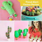 Trend Alert Cactus Parties!