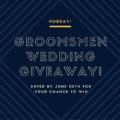 Horray Groomsmen Wedding Giveaway!